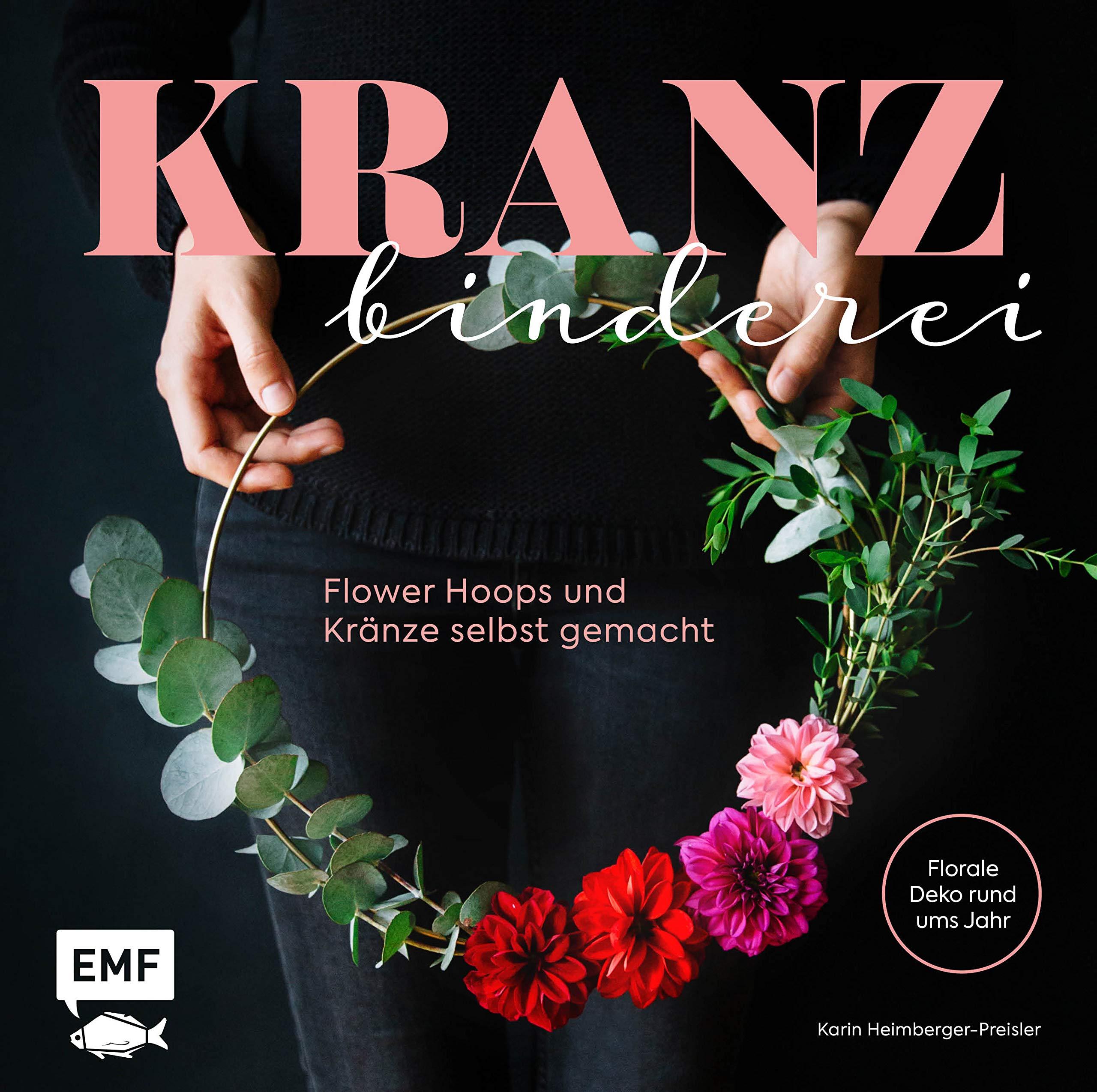 Kranzbinderei U2013 Flower Hoops Und Kränze Selbst Gemacht: Florale Deko Rund  Ums Jahr: Amazon.de: Karin Heimberger Preisler: Bücher