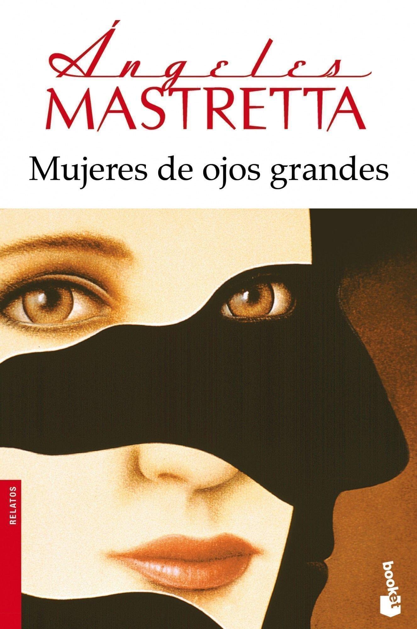 Mujeres de ojos grandes (Novela y Relatos): Amazon.es: Ángeles Mastretta: Libros
