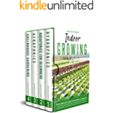 INDOOR GROWING: The Complete Guide to Indoor Gardening. Collection of Four Books: Hydroponics, Aquaponics for Beginners…