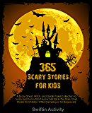 365 Scary Stories for Kids Ages 6-12: A Scary Ghost, Witch, and Goblin Tales Collection to Tell in the Dark: Over 365…