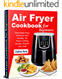 Air Fryer Cookbook for Beginners: Amazingly Easy, Delicious and Healthy Air Fryer Cooking Recipes Anyone Can Cook!