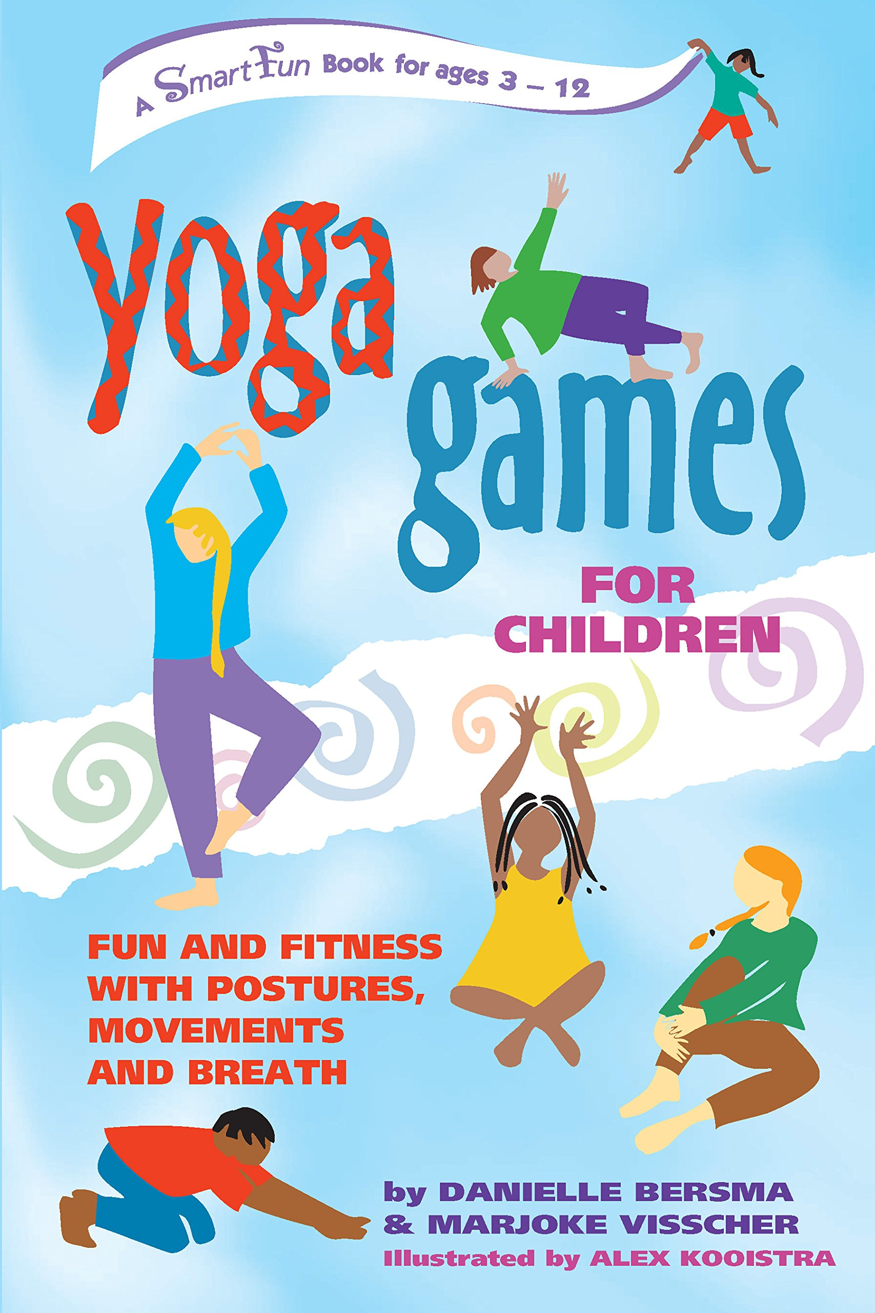 Yoga Games For Children Fun And Fitness With Postures Movements Breath SmartFun Activity Books Danielle Bersma Marjoke Visscher Alex Kooistra