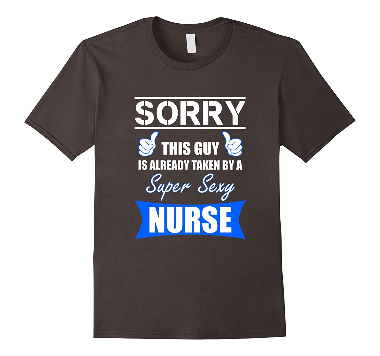 Sorry This Guy Is Already Taken Super Sexy Nurse T-Shirt-TD