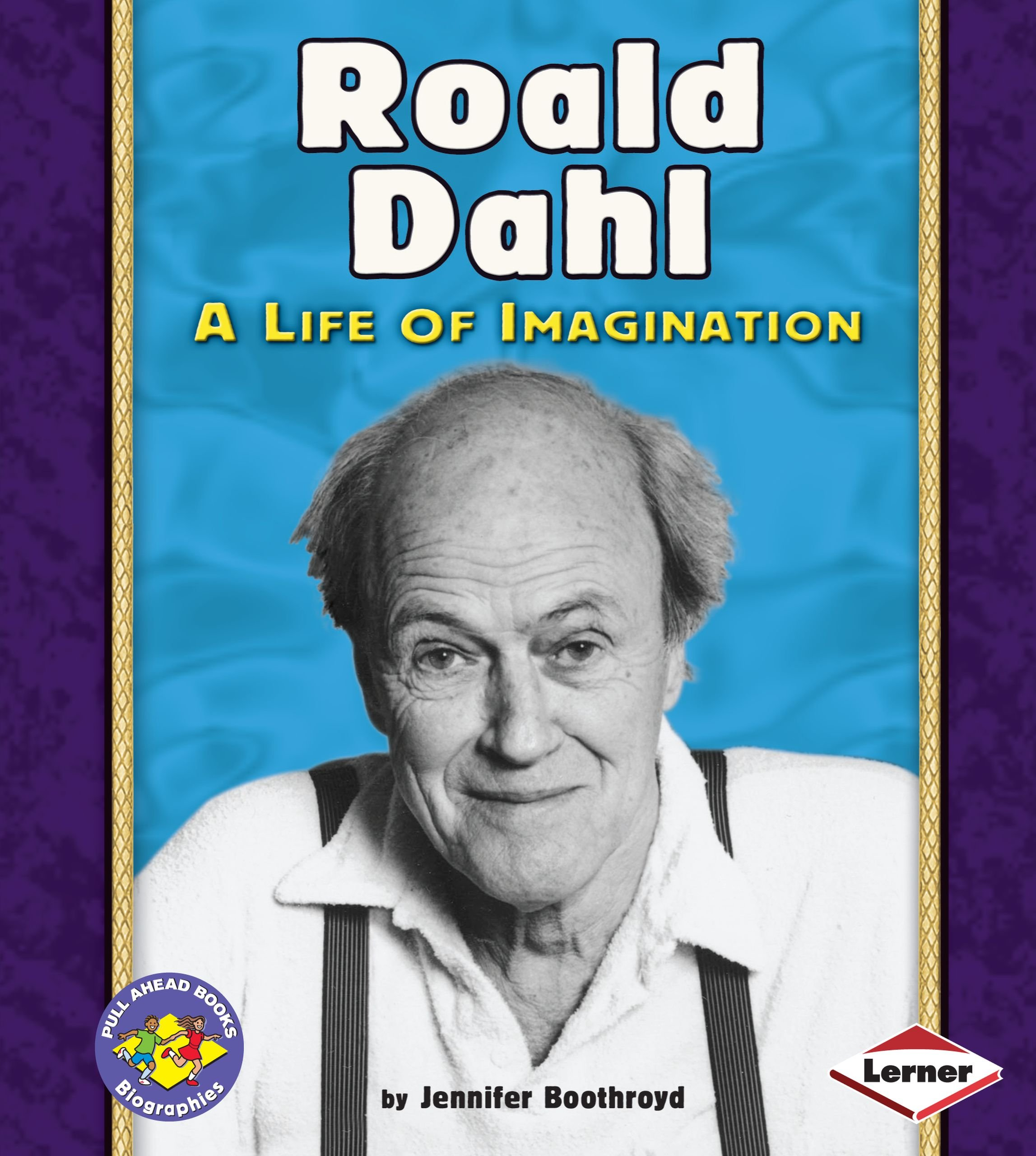 Roald Dahl: A Life of Imagination (Pull Ahead Books: Biographies) ebook