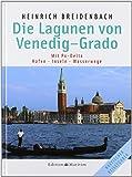 Die Lagunen von Venedig - Grado: Mit Po-Delta / Häfen - Inseln - Wasserwege