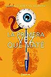 La primera vez que maté (Spanish Edition)