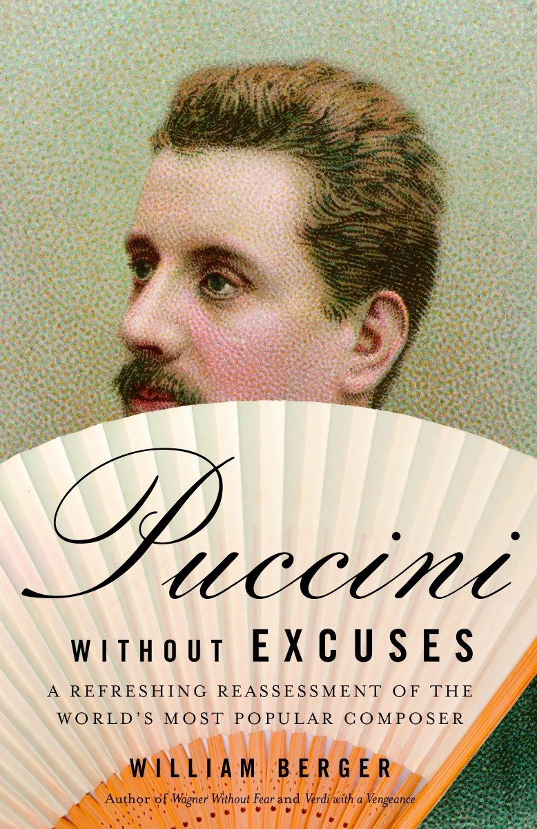 Puccini Without Excuses  A Refreshing Reassessment Of The World's Most Popular Composer