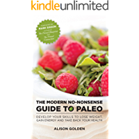 The Modern No-Nonsense Guide to Paleo: Develop Your Skills to Lose Weight, Gain Energy and Take Back Your Health