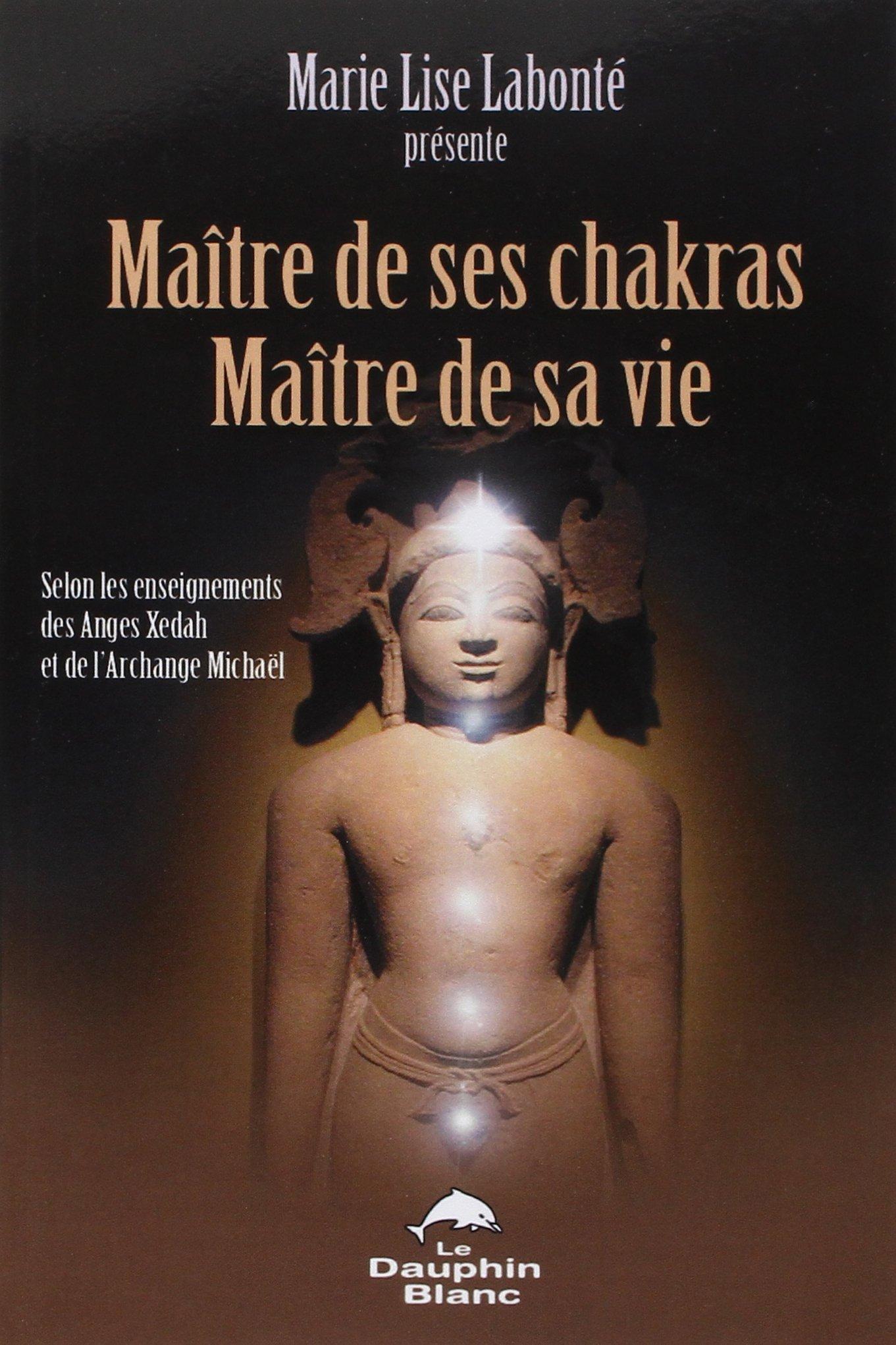 Maître de ses chakras. Maître de sa vie Broché – 1 avril 2005 Marie-Lise Labonté Dauphin blanc 2894361351 9782894361351_PROL_US