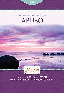Cómo sanar las heridas del abuso (Libre en Cristo (Freedom Series) nº 2