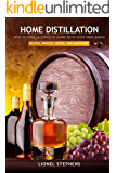 Home Distillation: How to Make Alcohol at Home with Your Own Hands: Recipes, Process, Advice, and Equipment + distiller…