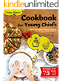 Cookbook for Young Chefs: The Friendly Cookbook with Childrens Step by Step Recipes. (75+10 Free Recipes!!! All dishes…