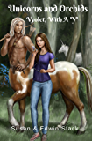 "Unicorns and Orchids: Vyolet, With A ""Y"" (An Asterdon Novel Book 1)"