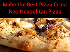 Make the Best Pizza Crust - Neo-Neapolitan Pizza