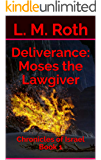 Deliverance: Moses the Lawgiver: Chronicles of Israel Book 1