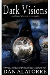 Dark Visions: an anthology of 34 horror stories from 27 authors (The Box Under The Bed Book 2) Kindle Edition