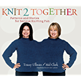 Knit 2 Together: Patterns and Stories for Serious Knitting Fun