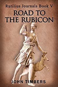 The Road to the Rubicon (The Rutilius Journals Book 5)