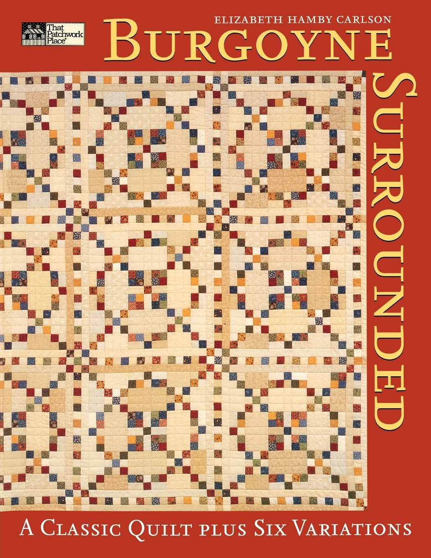 Burgoyne Surrounded: A Classic Quilt Plus Six Variations: Elizabeth  Carlson: 9781564775238: Amazon.com: Books