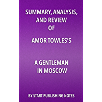 Summary, Analysis, and Review of Amor Towles's A Gentleman in Moscow (English Edition)