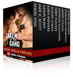 Taken By The Gang (10 Shocking Taboo Group, Gang and Menage Stories)