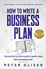 How To Write A Business Plan: The fastest 10-step guide to write your first business plan (Business Success Book 2) Kindle Edition