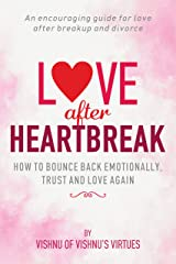 Love After Heartbreak: How to Bounce Back Emotionally, Trust and Love Again Kindle Edition