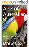 A - Z of Australian Birds: Written with young readers in mind.