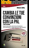 Cambia le tue convinzioni con la PNL: Come intervenire sulle forme di pensiero che ostacolano il raggiungimento degli obiettivi