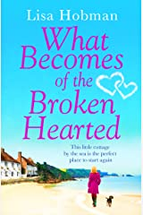 What Becomes of the Broken Hearted: The most heartwarming and feelgood novel you'll read this year Kindle Edition