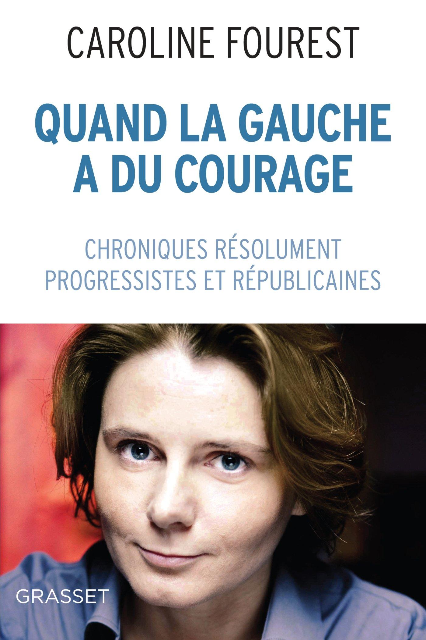 Amazon.fr - Quand la Gauche a du courage: Chroniques résolument laïques,  progressistes et républicaines - Fourest, Caroline - Livres