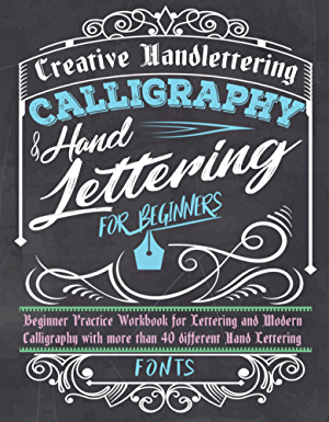 Calligraphy & Hand Lettering for Beginners: Beginner Practice Workbook for Lettering and Modern Calligraphy with more than 40 different Hand Lettering Fonts
