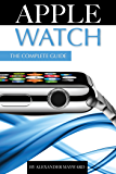 Apple Watch: The Complete Guide (English Edition)