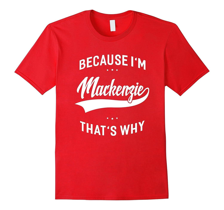 Because I'm Mackenzie That's Why First Name - Ladies T-Shirt-FL