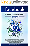 Facebook Marketing Mastery 2020: The ultimate step by step beginner's social media strategy guide. How to use…