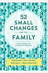 52 Small Changes for the Family: Build Confidence * Deepen Connections * Get Healthy * Increase Intelligence Kindle Edition