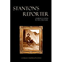 Stanton's Reporter: Charles A. Dana in the Civil War