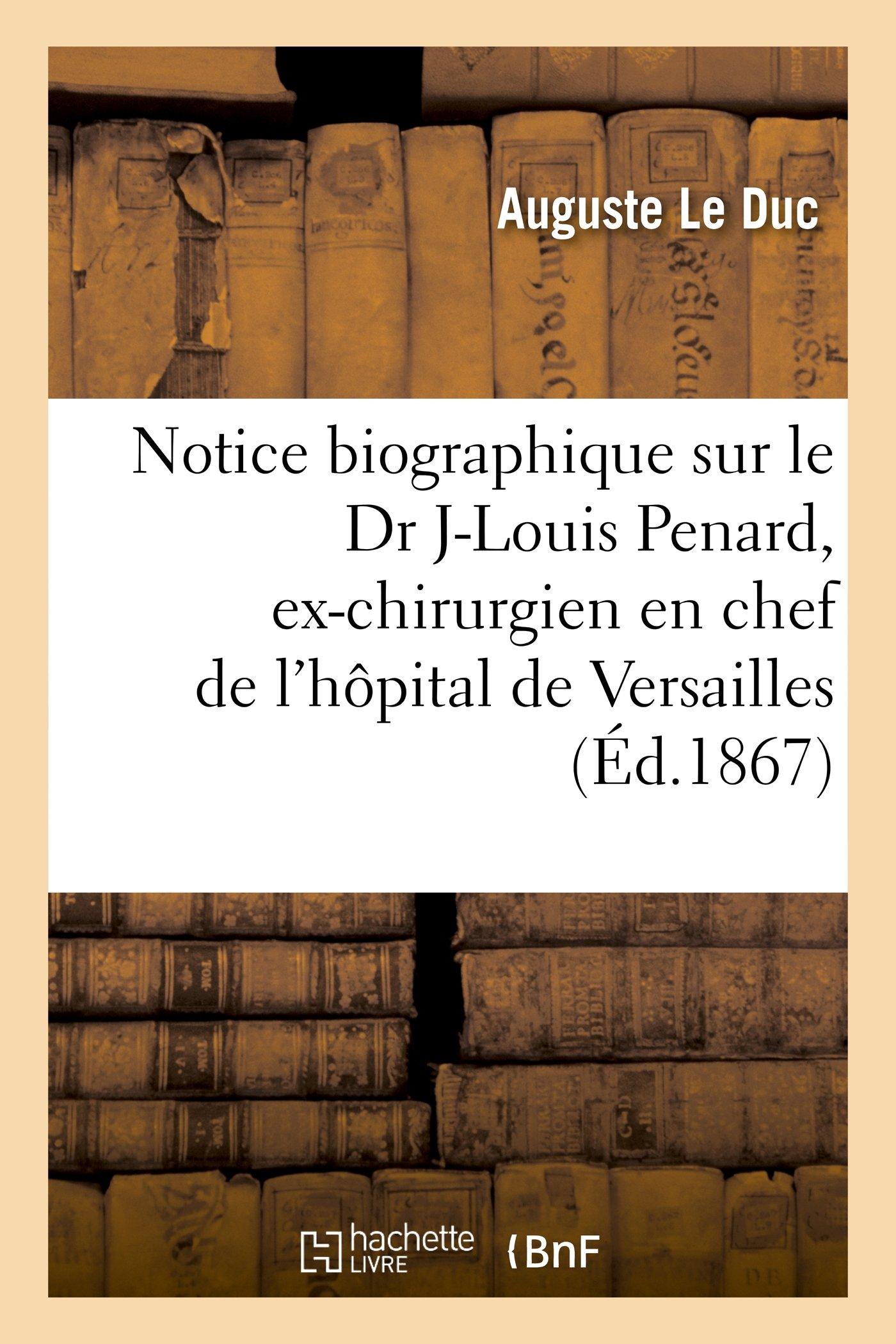 Notice Biographique Sur Le Dr Jean-Louis Penard, Ex-Chirurgien En Chef de L'Hopital de Versailles (Histoire) (French Edition) pdf