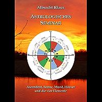 Astrologisches Seminar: Aszendent, Sonne, Mond, Häuser und die vier Elemente (German Edition)