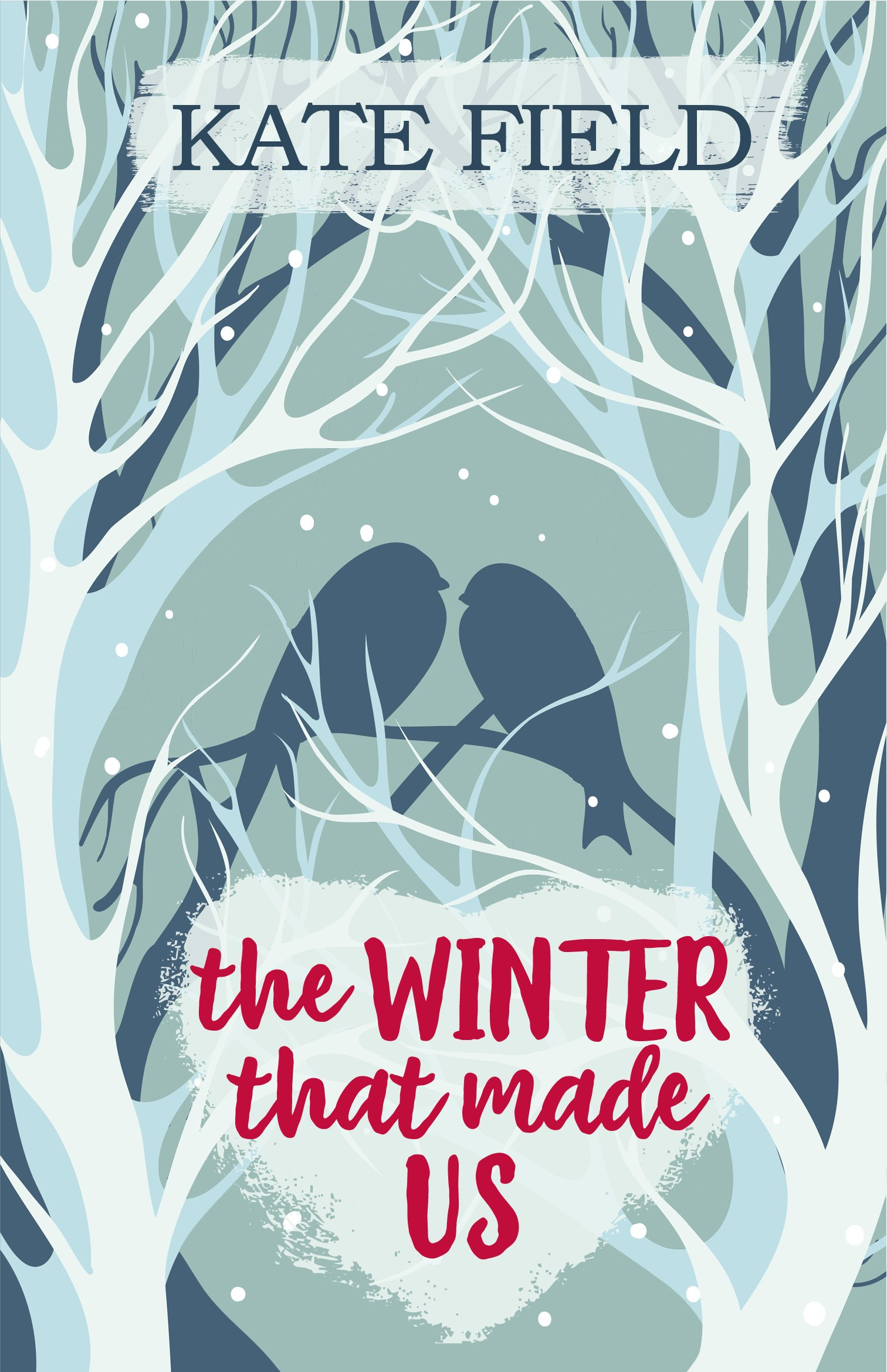 99f8ea02620 The Winter That Made Us: Amazon.co.uk: Kate Field: 9781786156181: Books