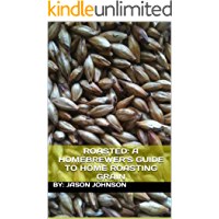 Roasted: A Homebrewer's Guide to Home Roasting Grain