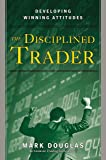 Disciplined Trader: Developing Winning Attitudes