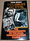Soldiers of Evil: Commandants of the Nazi Concentration Camps