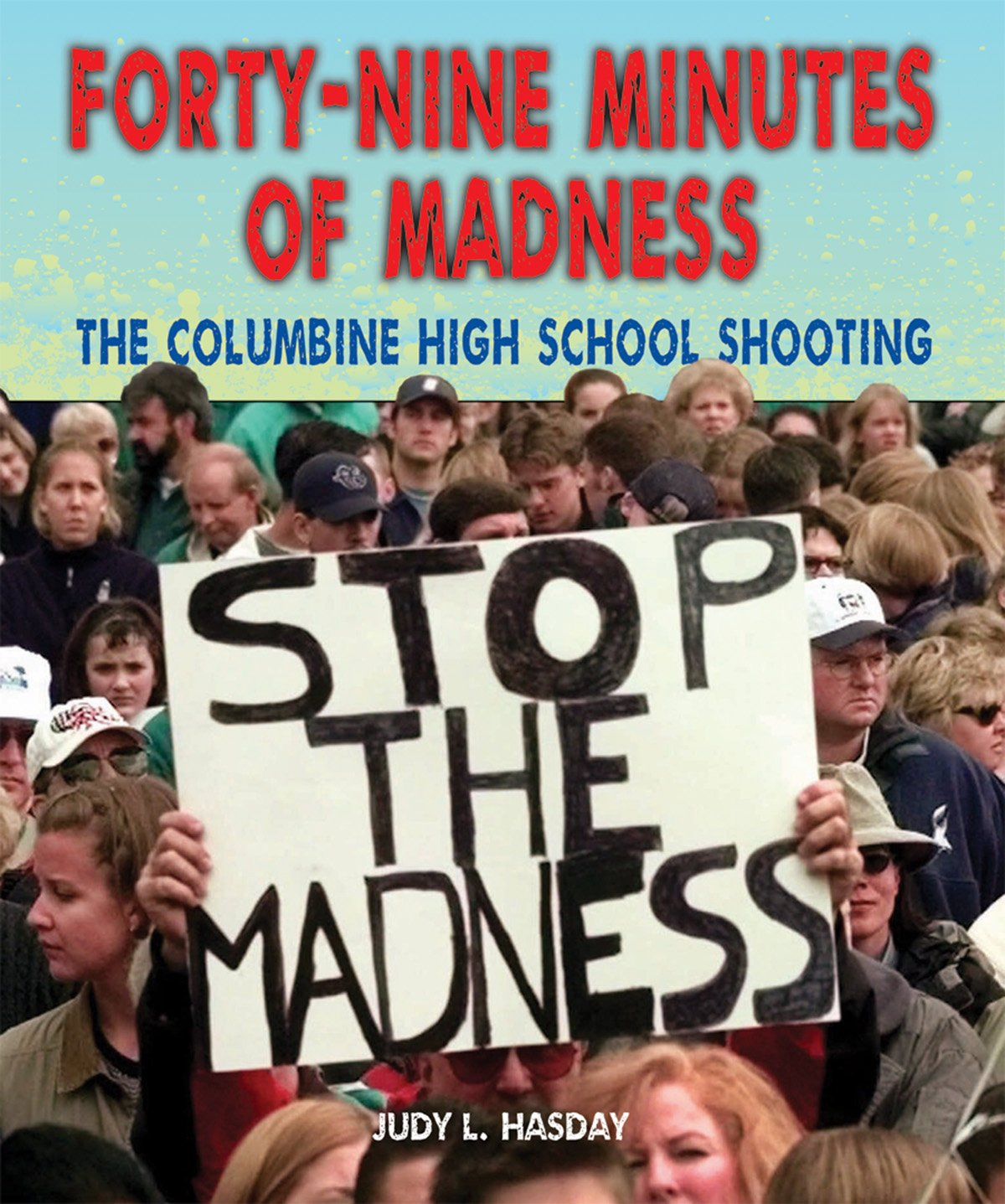 Fortynine Minutes Of Madness: The Columbine High School Shooting  (disasterspeople In Peril): Judy L Hasday: 9781464401114: Amazon: Books