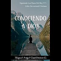 Conociendo A Dios: Libro Devocional Cristiano (Siguiendo Los Pasos Del Rey nº 1) (Spanish Edition)