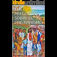 100 PREGUNTAS SOBRE EL CRISTIANISMO (Espiritualidad nº 13) (Spanish Edition)