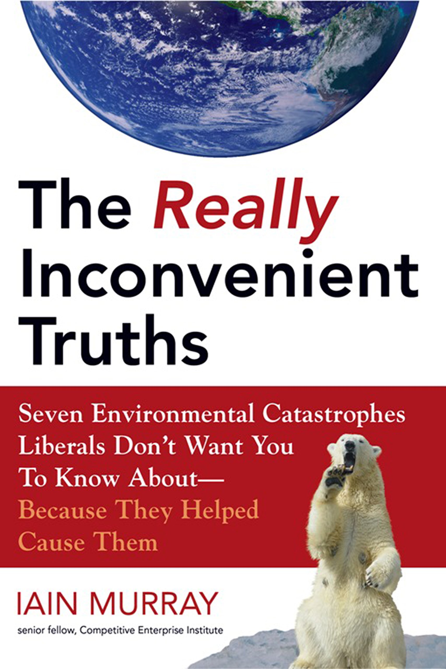 the really inconvenient truths seven environmental catastrophes the really inconvenient truths seven environmental catastrophes liberals don t want you to know about because they helped cause them iain murray