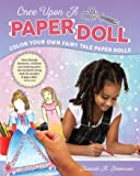 Once Upon a Paper Doll: Color Your Own Fairy Tale Paper Dolls (Happy Fox Books) 18 Dolls with 46 Outfits from 9 Favorite…