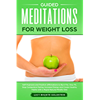 Guided Meditations for Weight Loss: Self-Hypnosis and Positive Affirmations to Burn Fat, Stay Fit, Stop Compulsive Eating, Increase Energy and Create Healthy ... Rapid Natural Mindful Diet (English Edition)