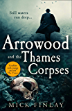 Arrowood and the Thames Corpses: A gripping and escapist historical crime thriller for fans of C. J. Sansom (An Arrowood…